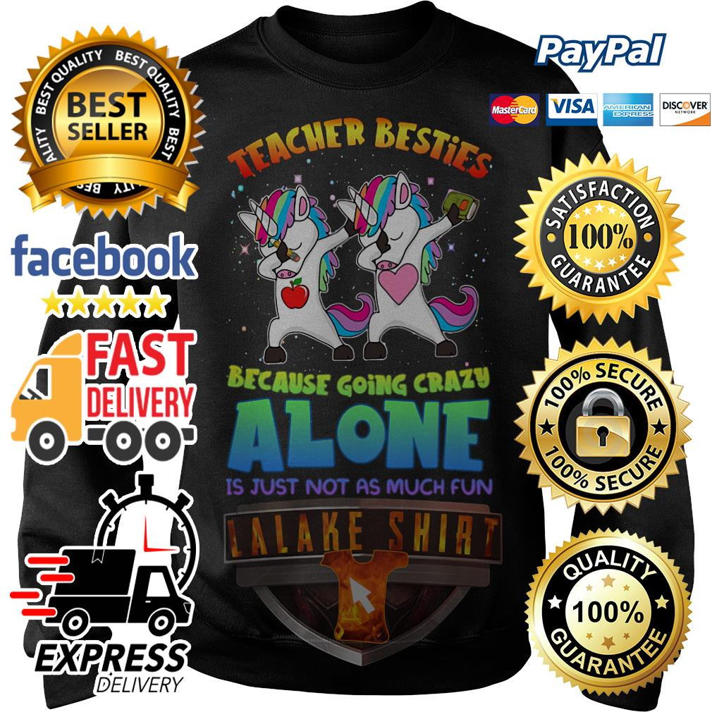 Unicorn Teacher besties because going crazy alone is just not as much fun Sweater
