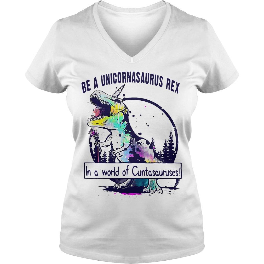 Be a unicornasaurus rex in a world of Cuntasuruses V-neck t-shirt