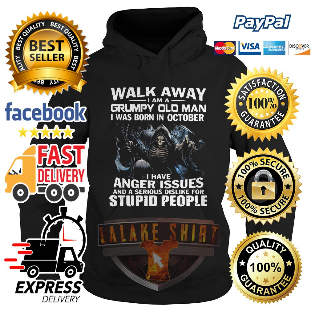 Walk away I am a grumpy old man I was born in October I have Hoodie