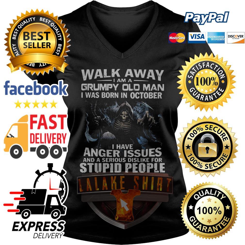 Walk away I am a grumpy old man I was born in October I have V-neck t-shirt