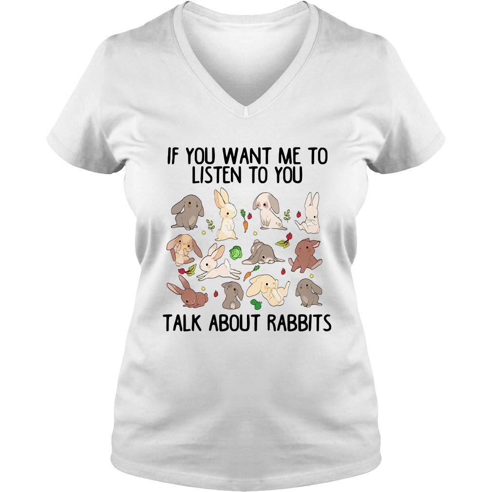 If you want me to listen to you talk about Rabbits V-neck t-shirt