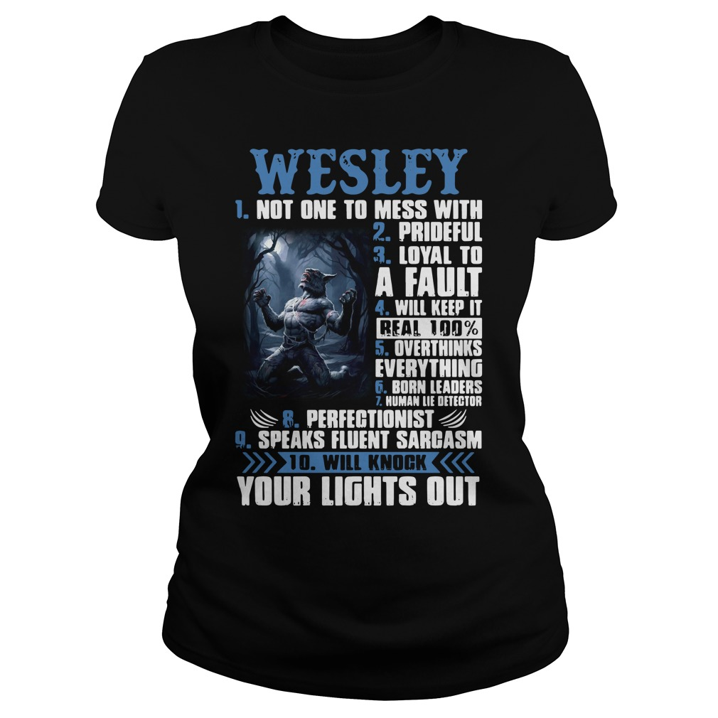 Wesley not one to mess with prideful loyal to a fault will keep it Ladies tee