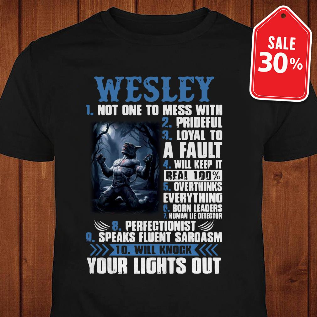 Wesley not one to mess with prideful loyal to a fault will keep it shirt