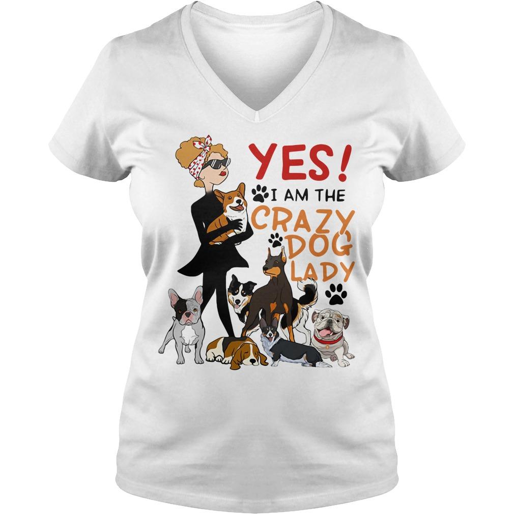 Yes I am the crazy dog lady V-neck t-shirt