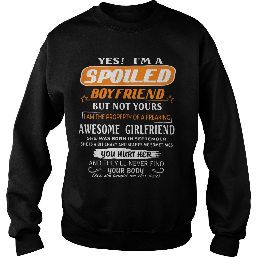 Yes I'm a spoiled boy friend but not yours I am the property of a september Sweater