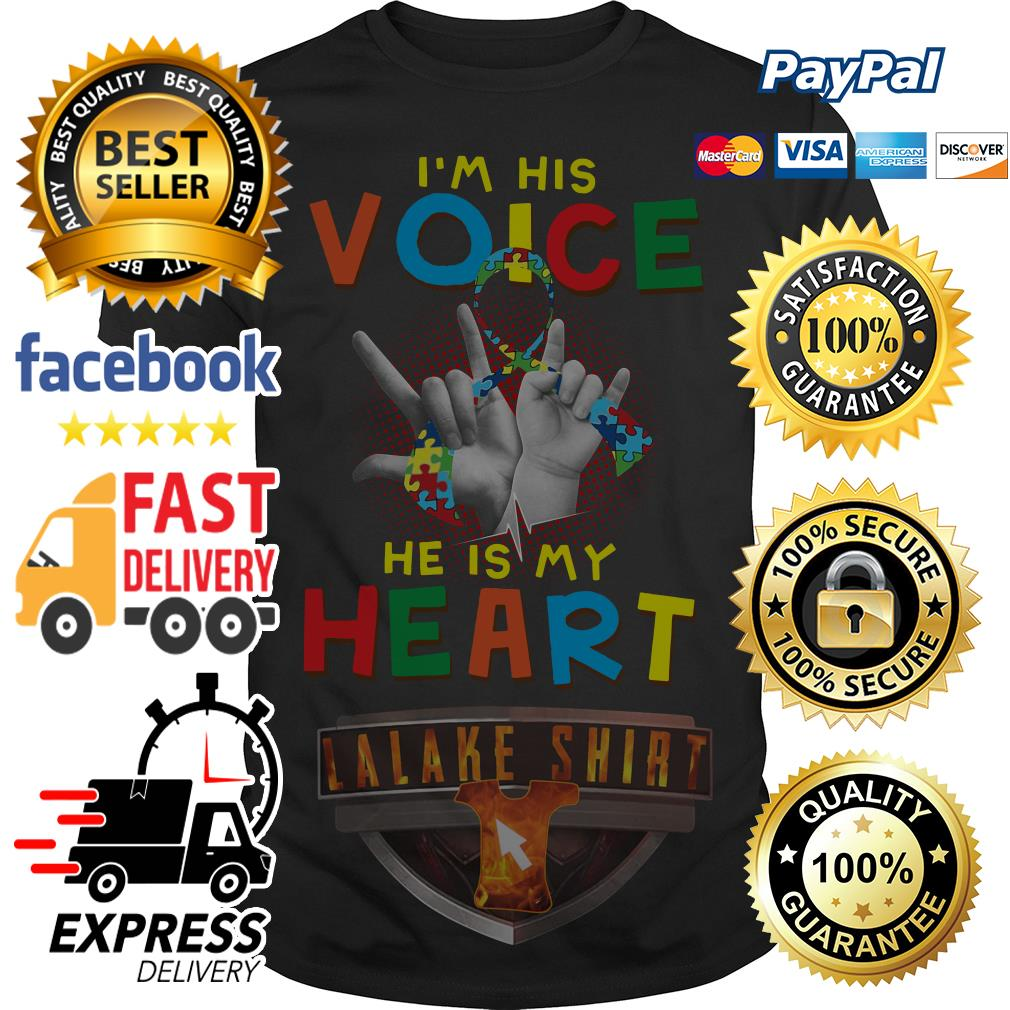 Autism I am his voice he is in my heart shirt