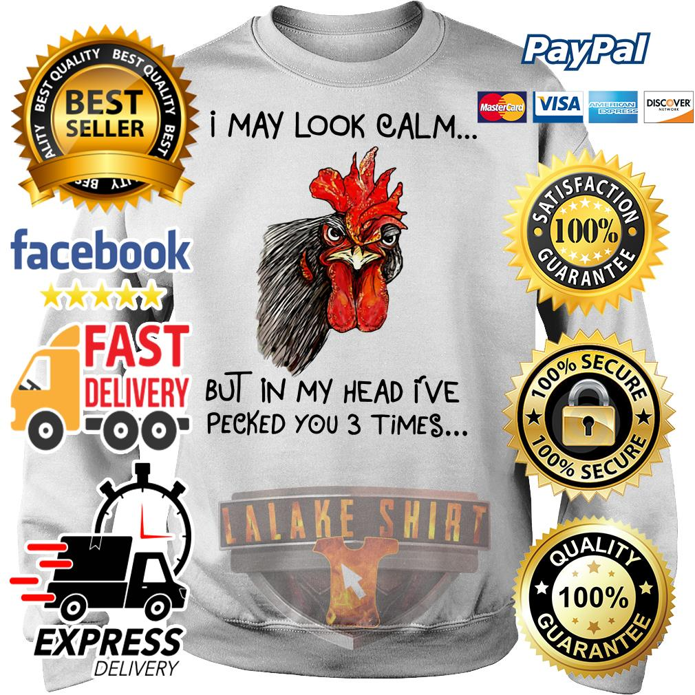 Chicken I may look calm but in my head I've pecked you 3 times Sweater