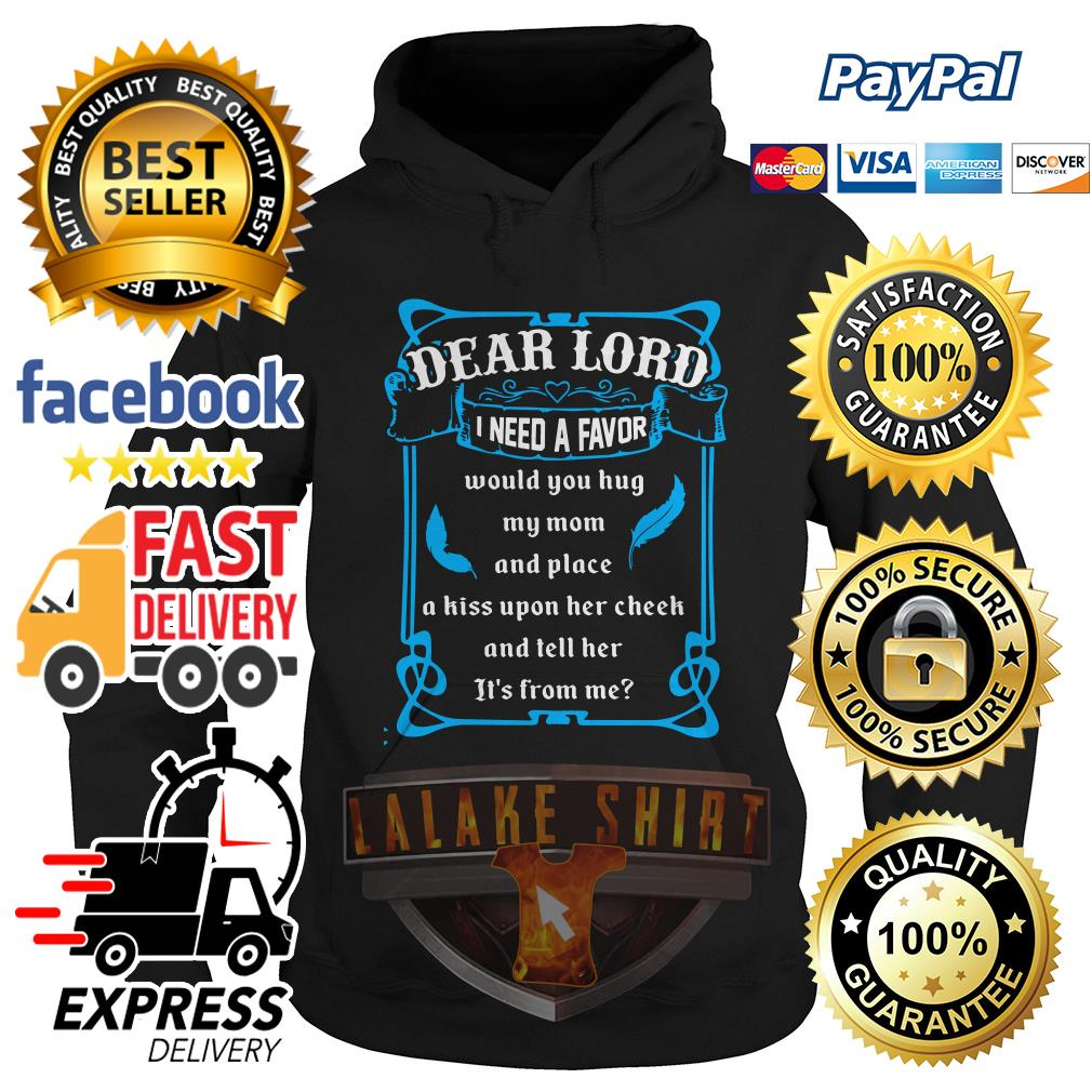 Dear lord I need a favor would you hug my mom and place Hoodie