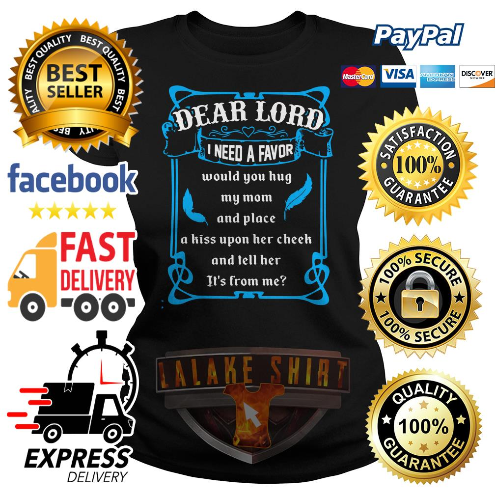 Dear lord I need a favor would you hug my mom and place Ladies tee