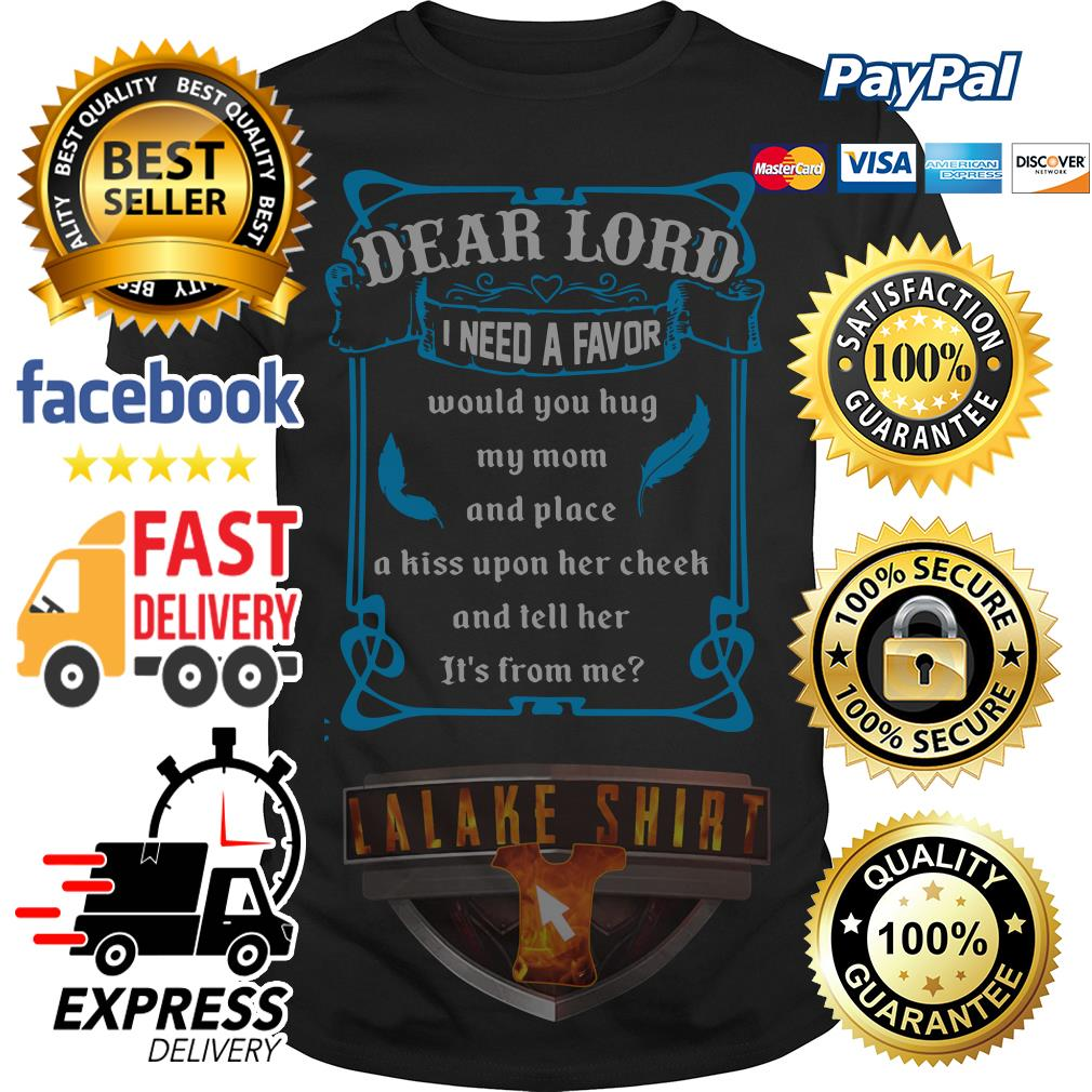 Dear lord I need a favor would you hug my mom and place shirt
