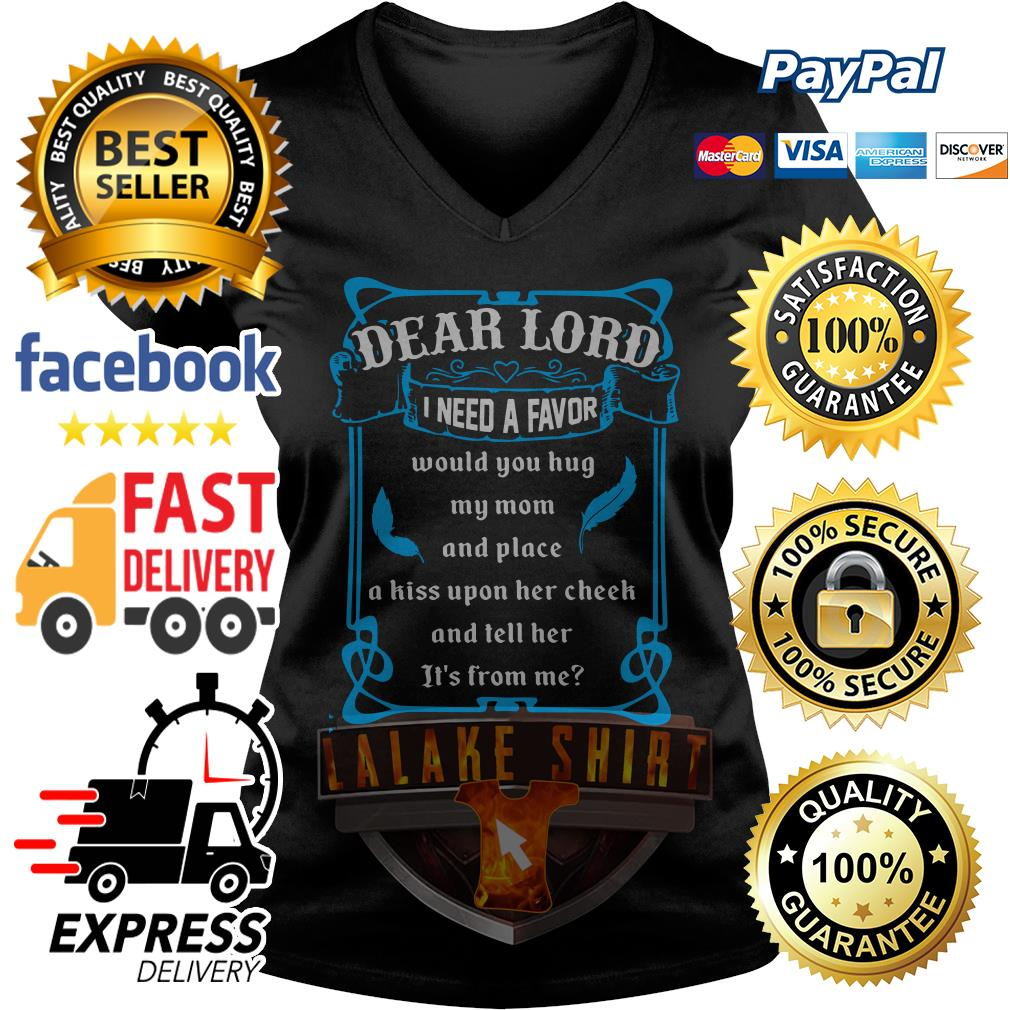 Dear lord I need a favor would you hug my mom and place V-neck t-shirt