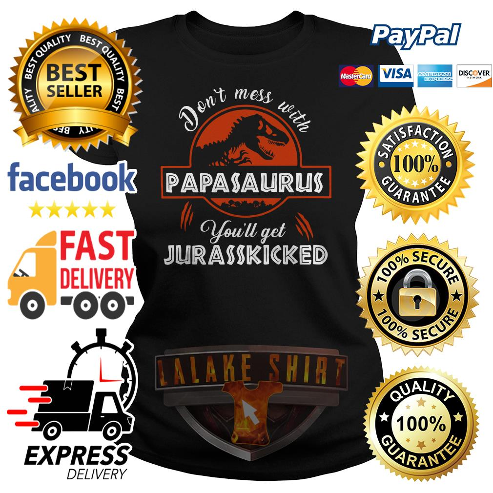 Don't mess with papasaurus you'll get Jurasskicked Ladies tee