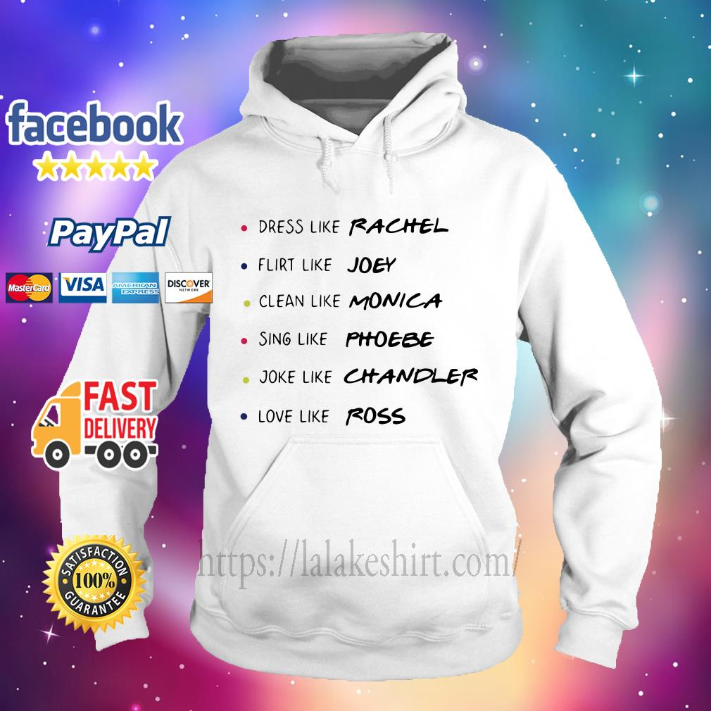 Dress like rachel flirt joey clean like monica Hoodie