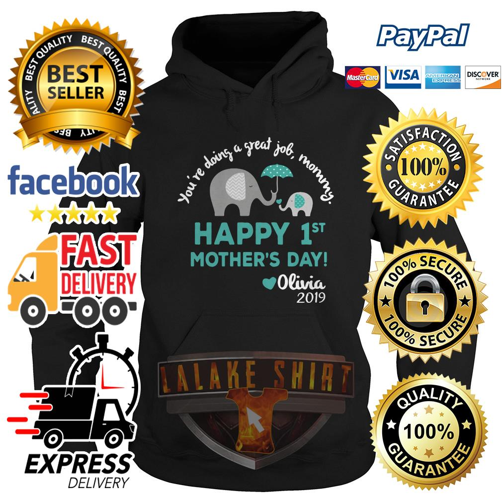 Elephant You're doing a great job mommy happy 1st mother's day olivia 2019 Hoodie