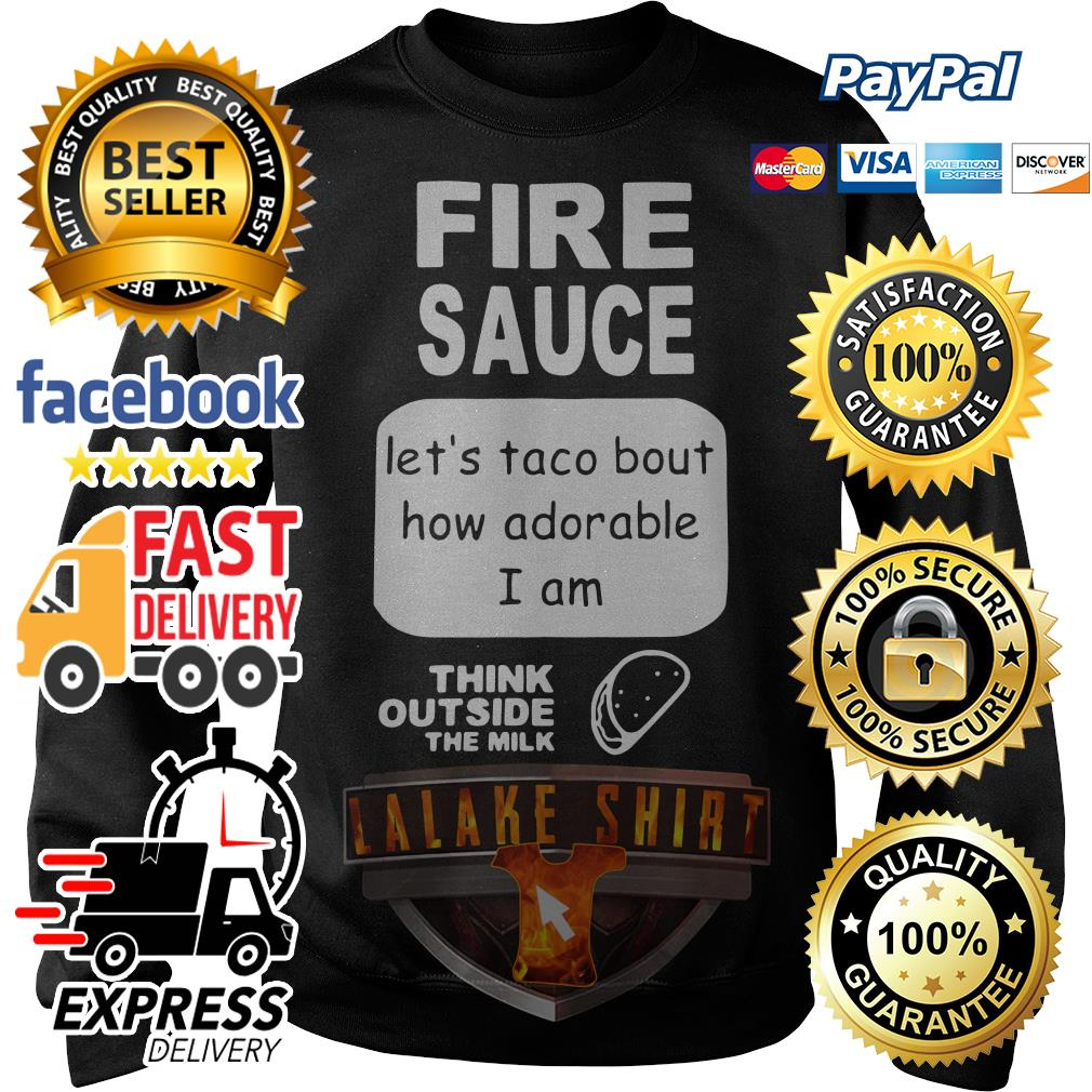 Fire sauce let's taco bout how adorable I am think outside the milk Sweater