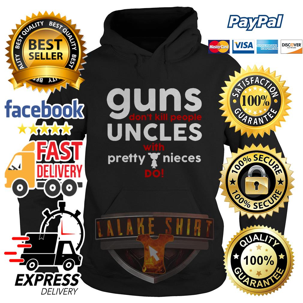 Guns don't kill people uncles with pretty nieces do Hoodie