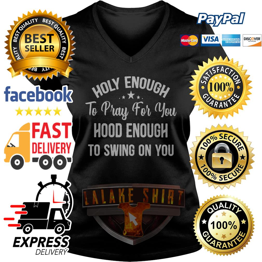 Holy enough to pray for you good enough to swing on you V-neck t-shirt