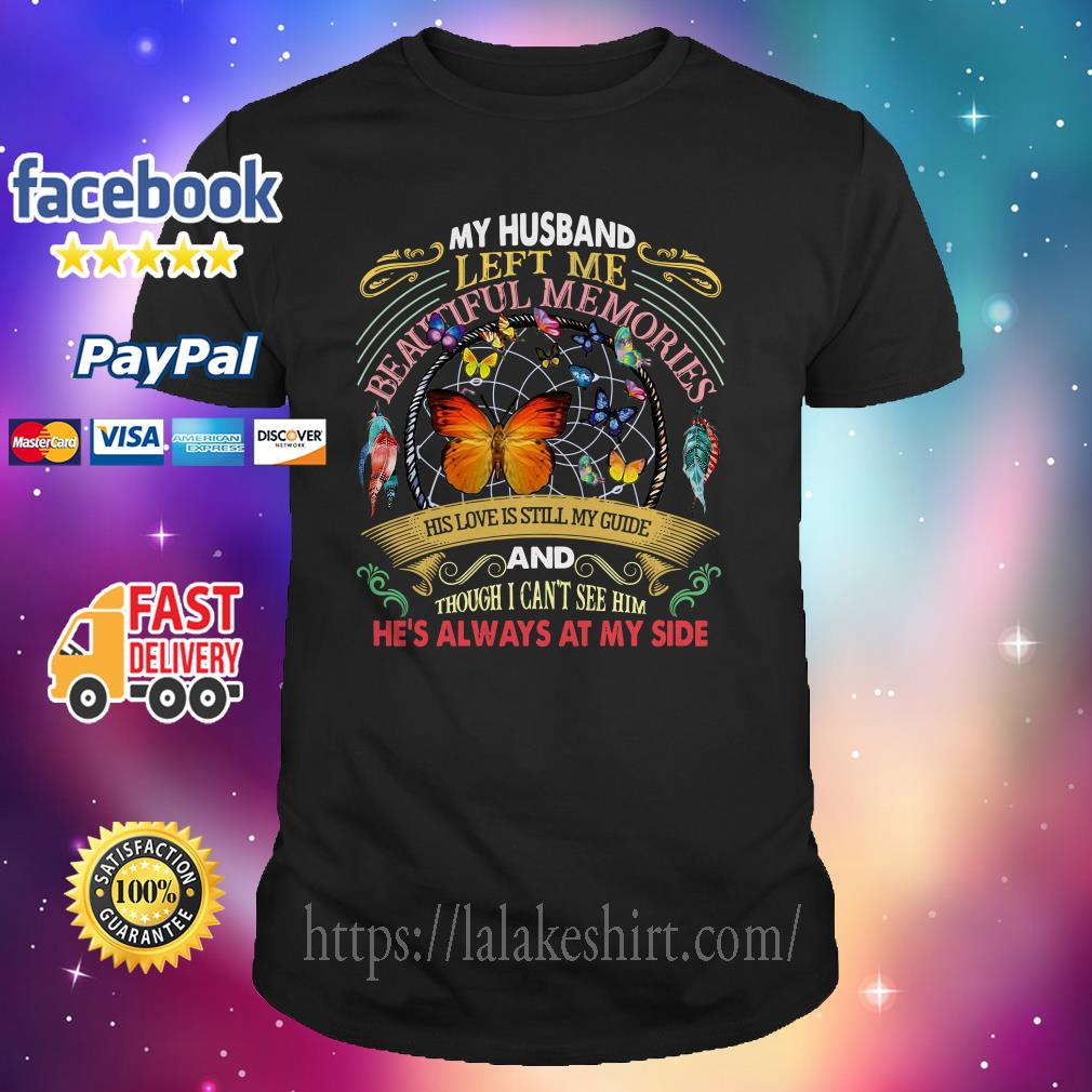 My husband left me beautiful memories his love is still my guide shirt