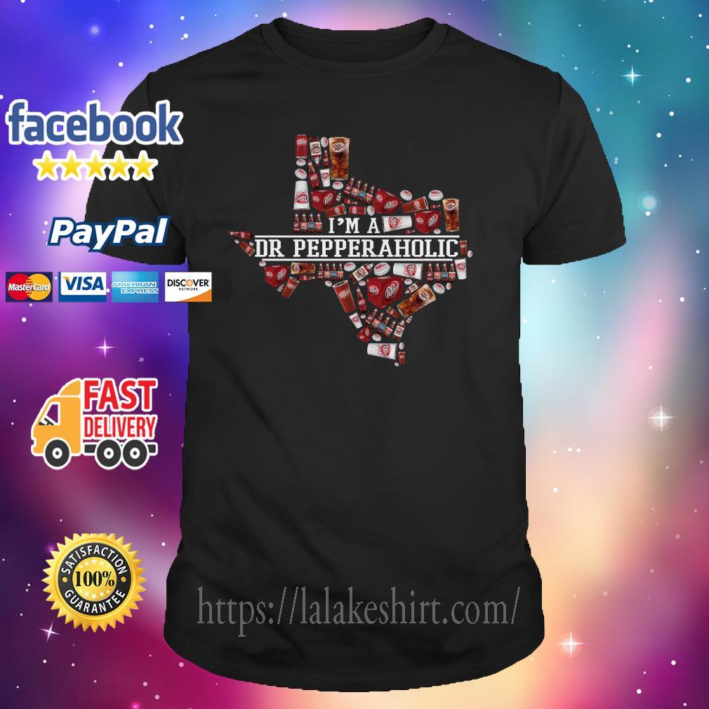 I'm a Dr Pepperaholic Texas shirt
