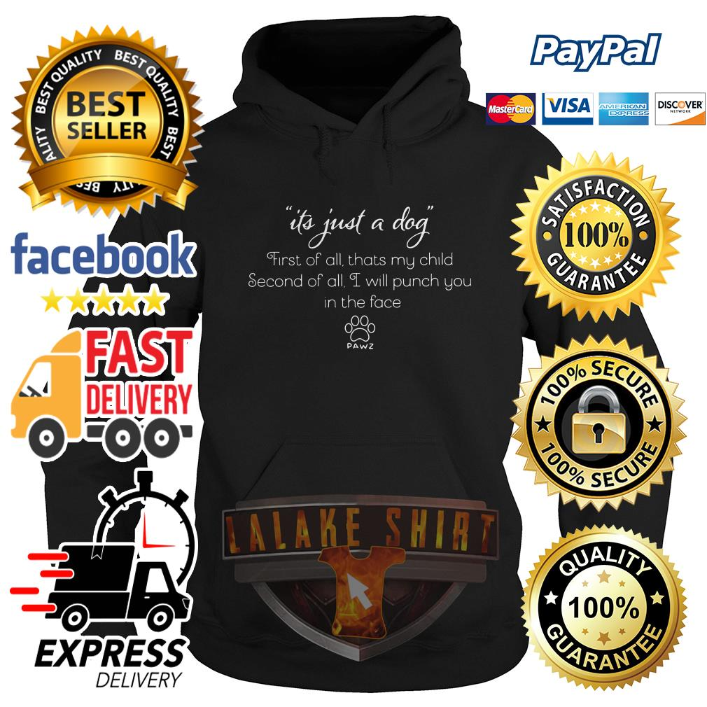 Its just a dog first of all that's my child second of all I will punch you in the face Hoodie