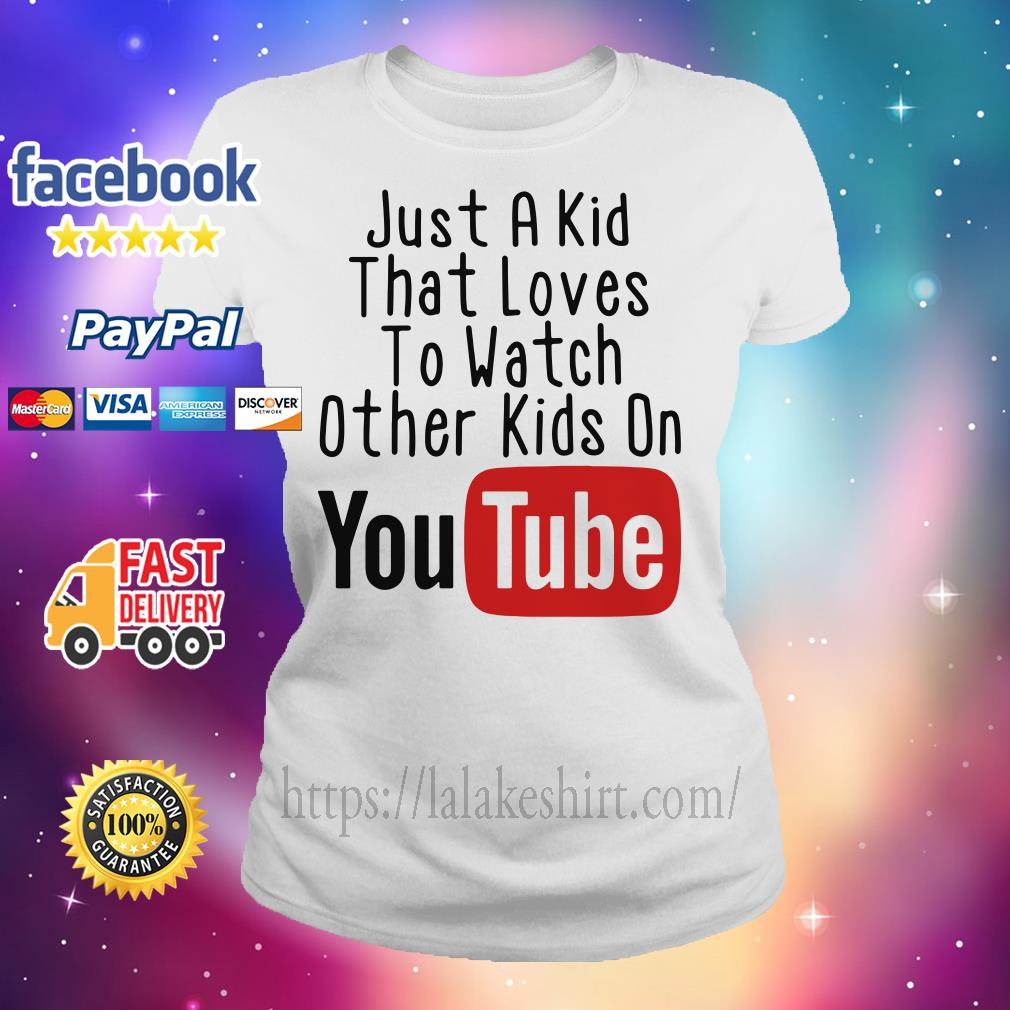 Just a kid that loves to watch other kids on youtube Ladies tee