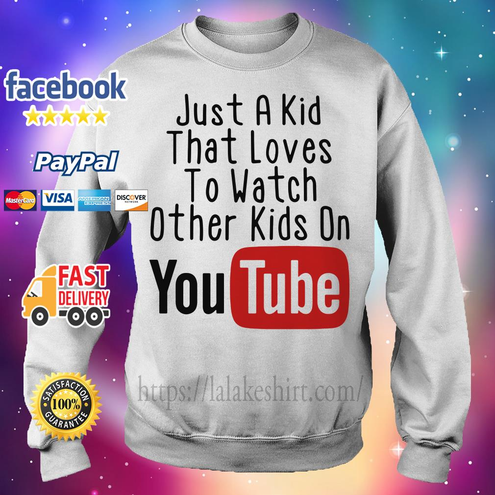 Just a kid that loves to watch other kids on youtube Sweater