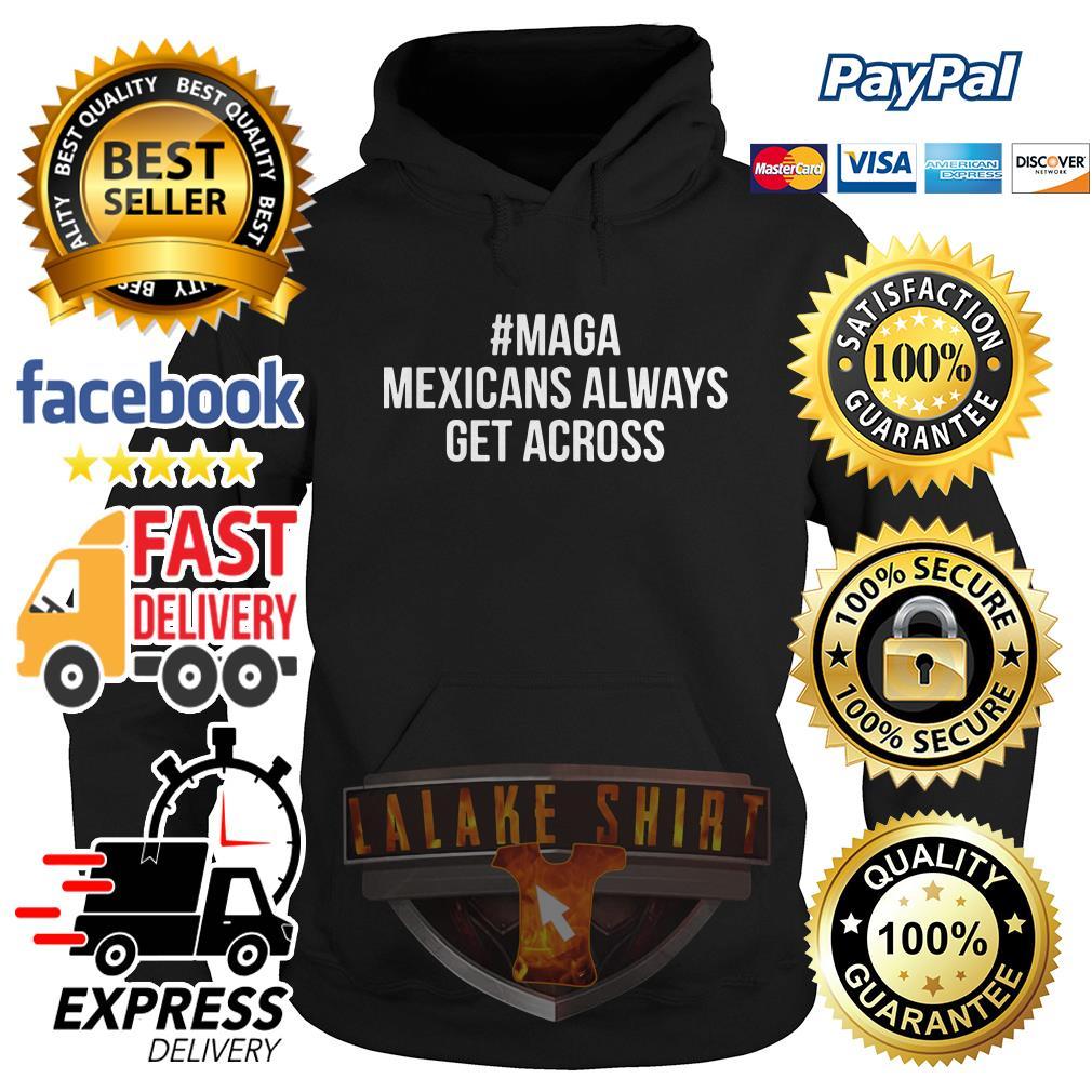 Maga Mexicans always get across Hoodie