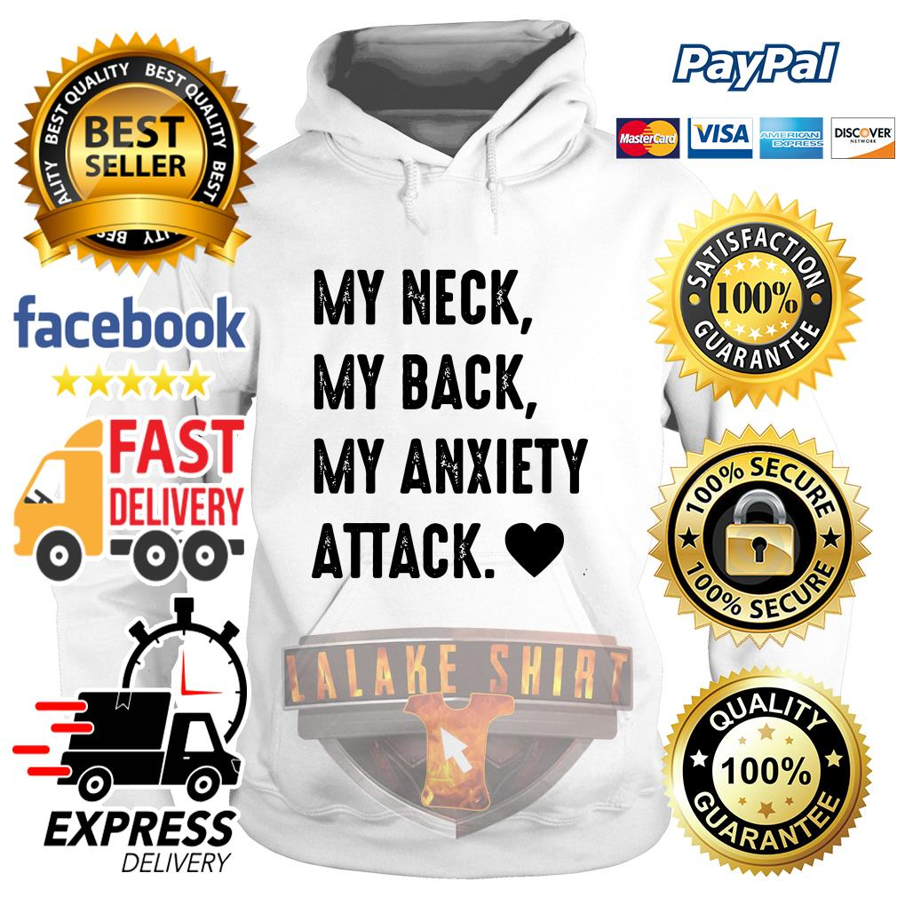My neck my back my anxiety attack Hoodie