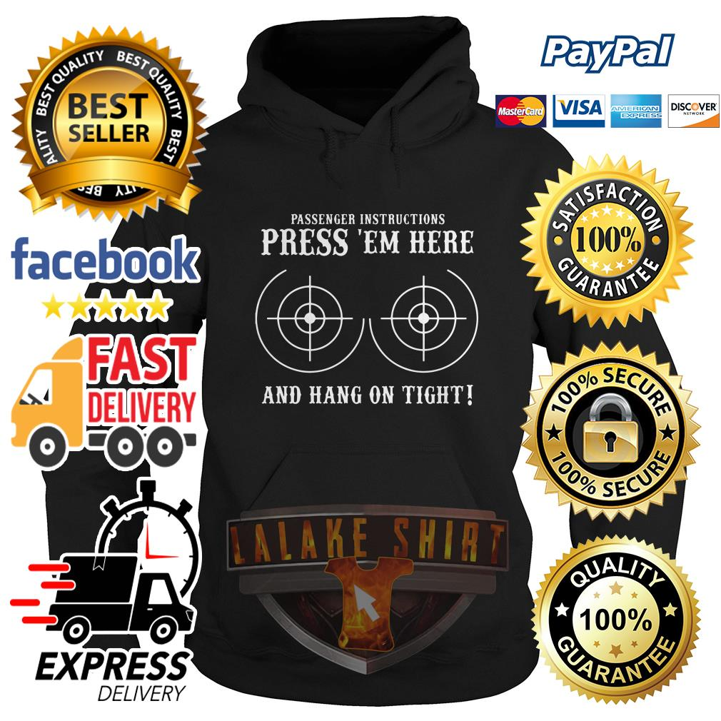 Passenger instructions press 'em here and hang on tight Hoodie