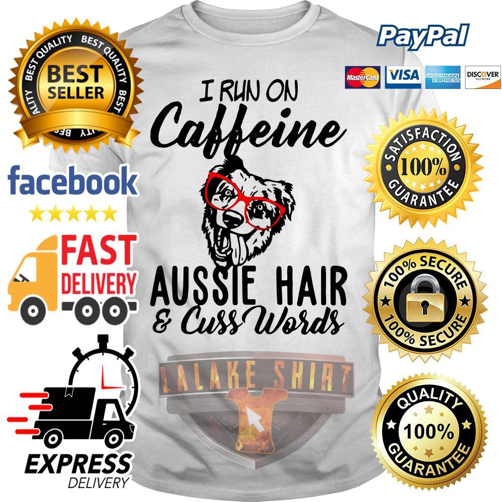 I run on caffeine aussie hair and cuss words shirt