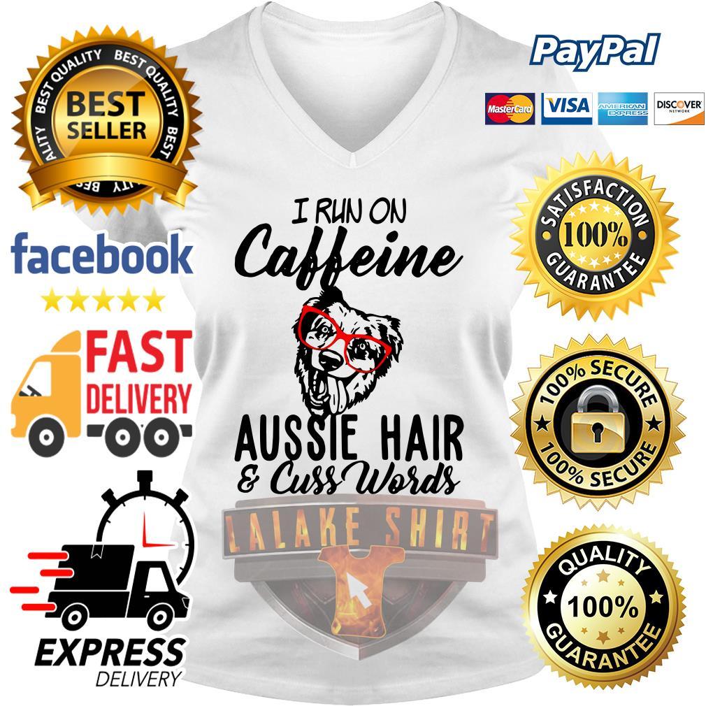 I run on caffeine aussie hair and cuss words V-neck t-shirt