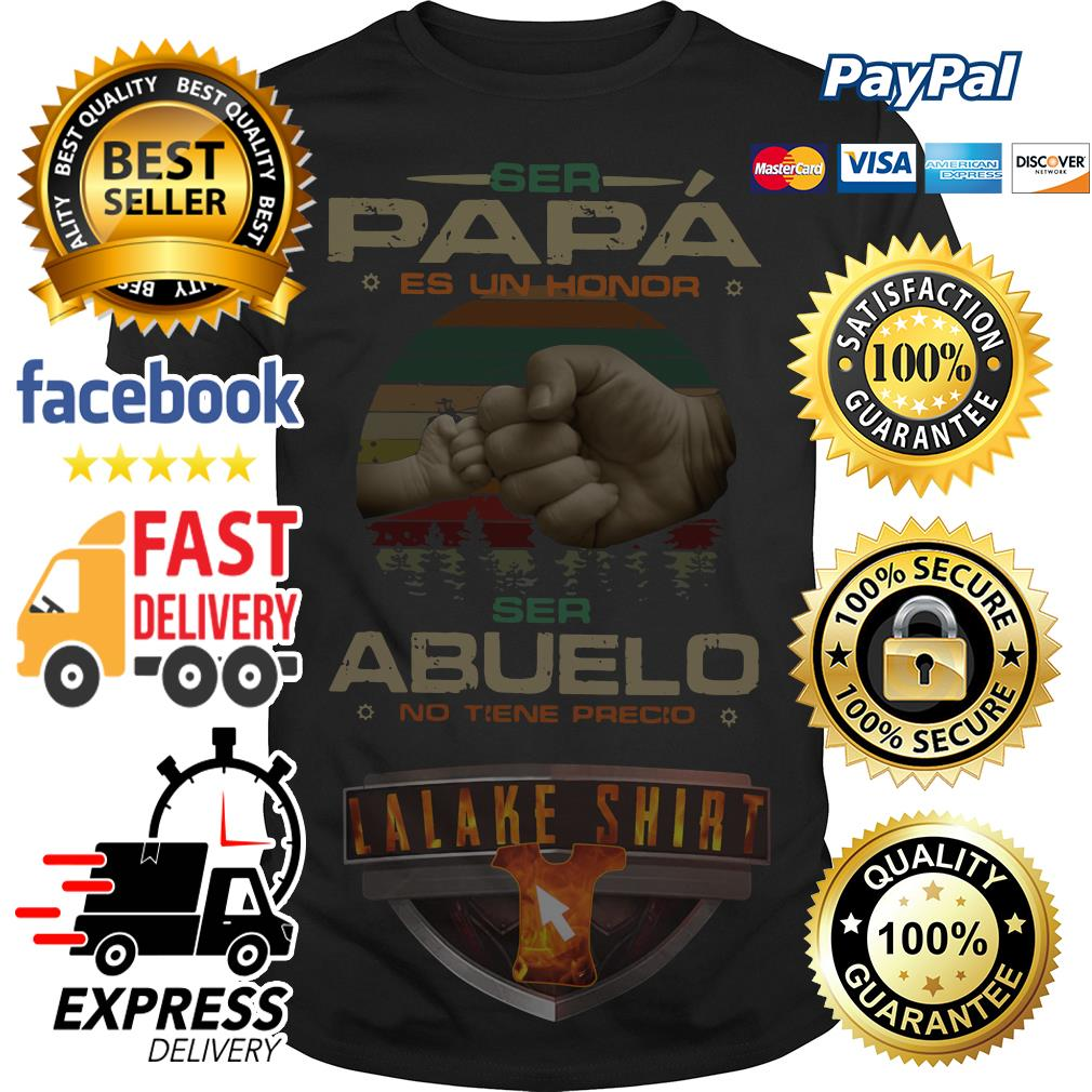 Ser Papa es un honor ser abuelo no tiene precio vintage shirt