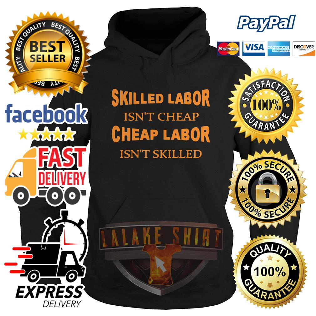 Skilled labor isn't cheap cheap labor isn't skilled Hoodie
