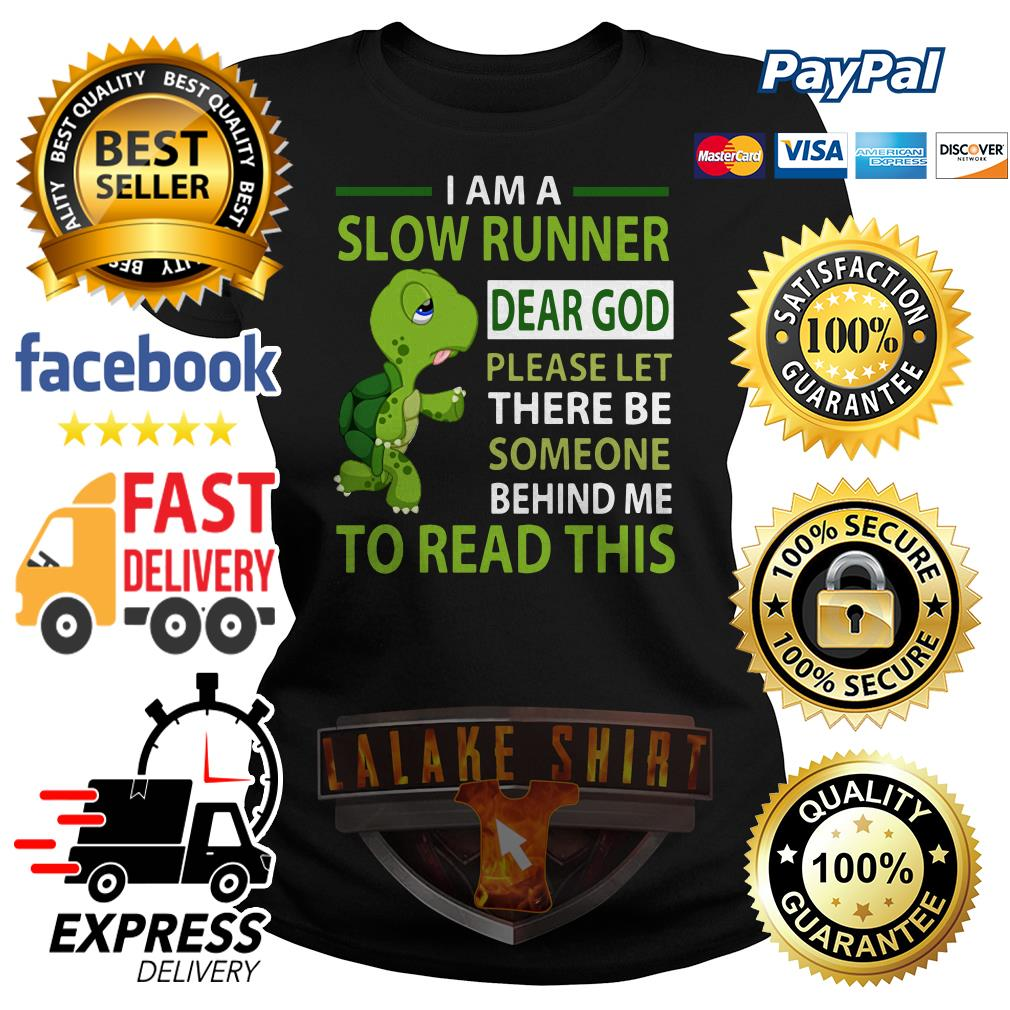 I am a slow runner dear god please let there be someone behind me Ladies tee