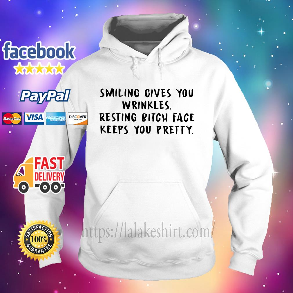 Smiling gives you wrinkles resting bitch face keeps you pretty Hoodie