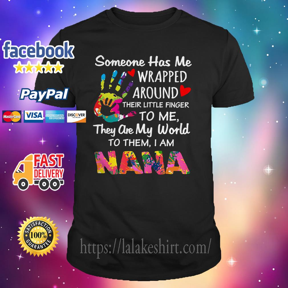 Someone has me wrapped around their little finger to me nana shirt