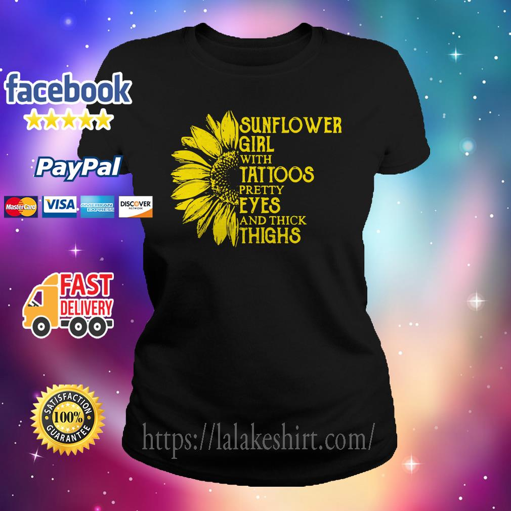 Sunflower girl with tattoos pretty eyes and thick thighs Ladies tee