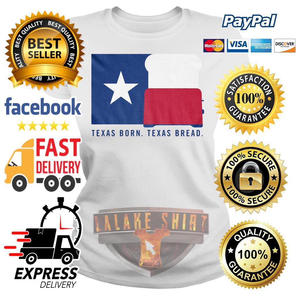 Texas born texas bread Ladies tee