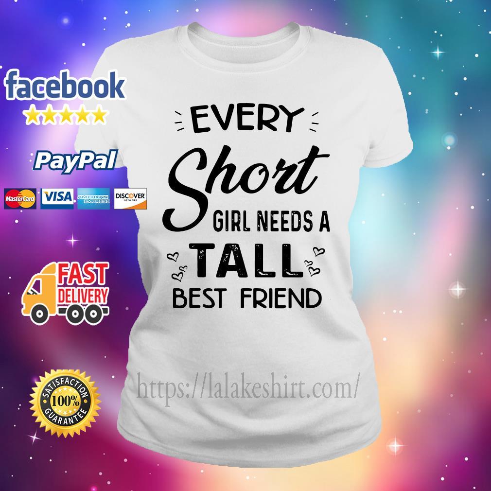 Every short girl needs a tall best friend Ladies tee