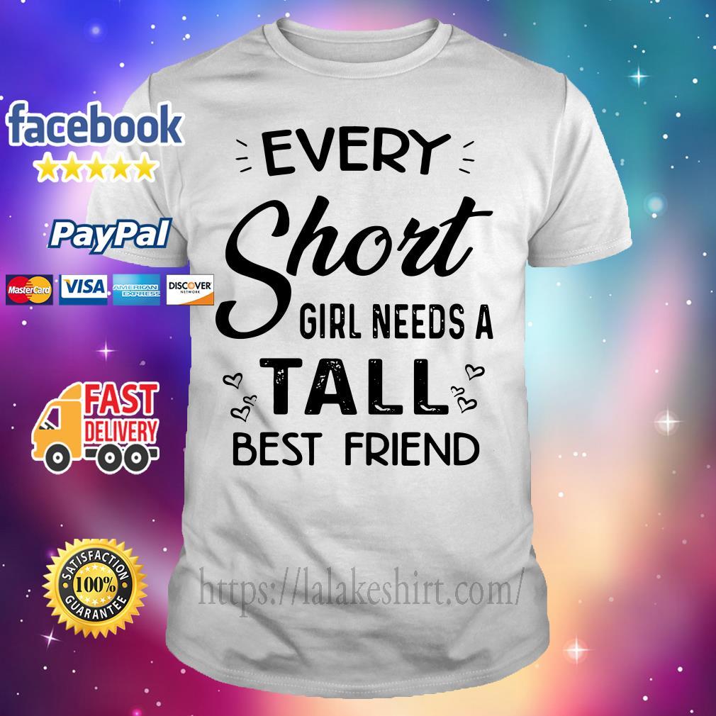 Every short girl needs a tall best friend shirt