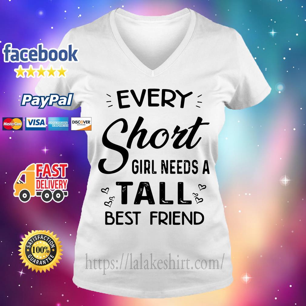 Every short girl needs a tall best friend V-neck t-shirt
