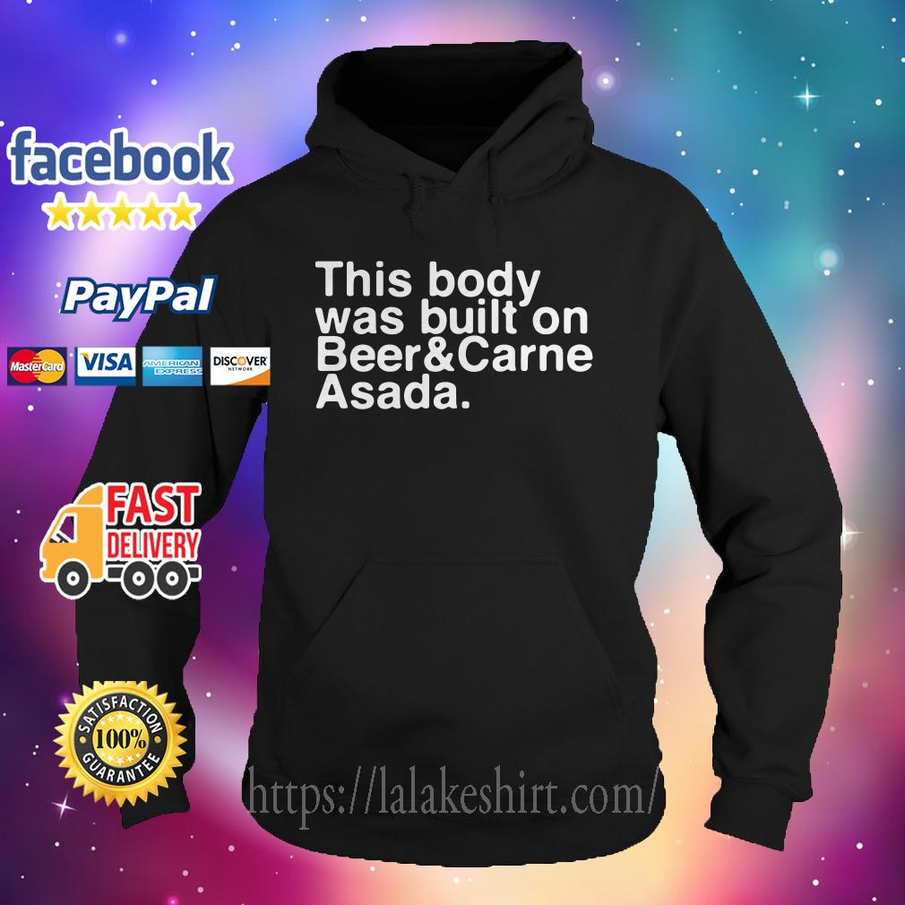 This body was built on beer and carne asada Hoodie