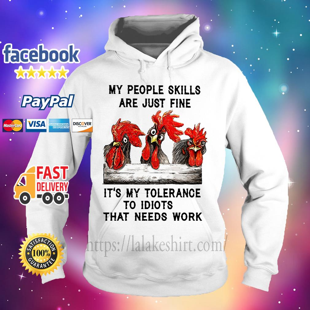 Chicken My people skills are just fine it's my tolerance to idiots that needs work Hoodie