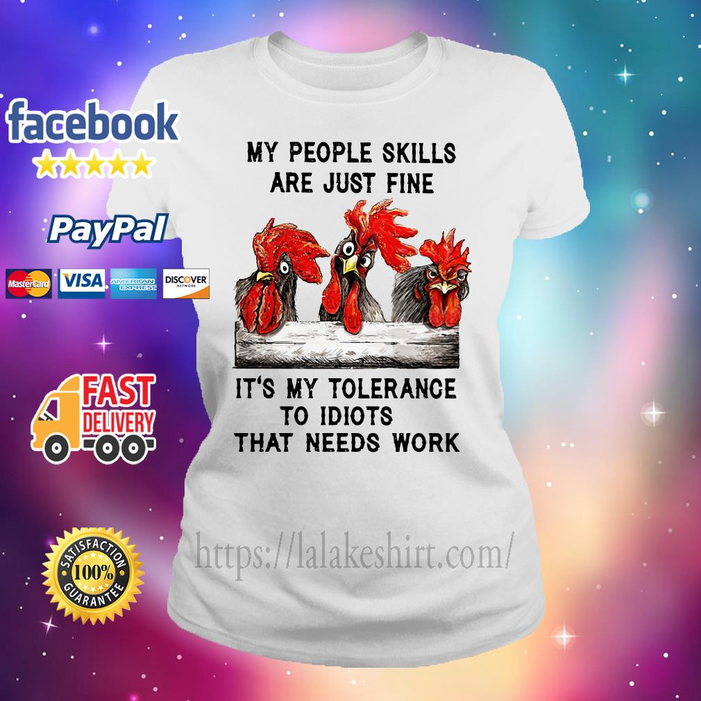 Chicken My people skills are just fine it's my tolerance to idiots that needs work Ladies tee