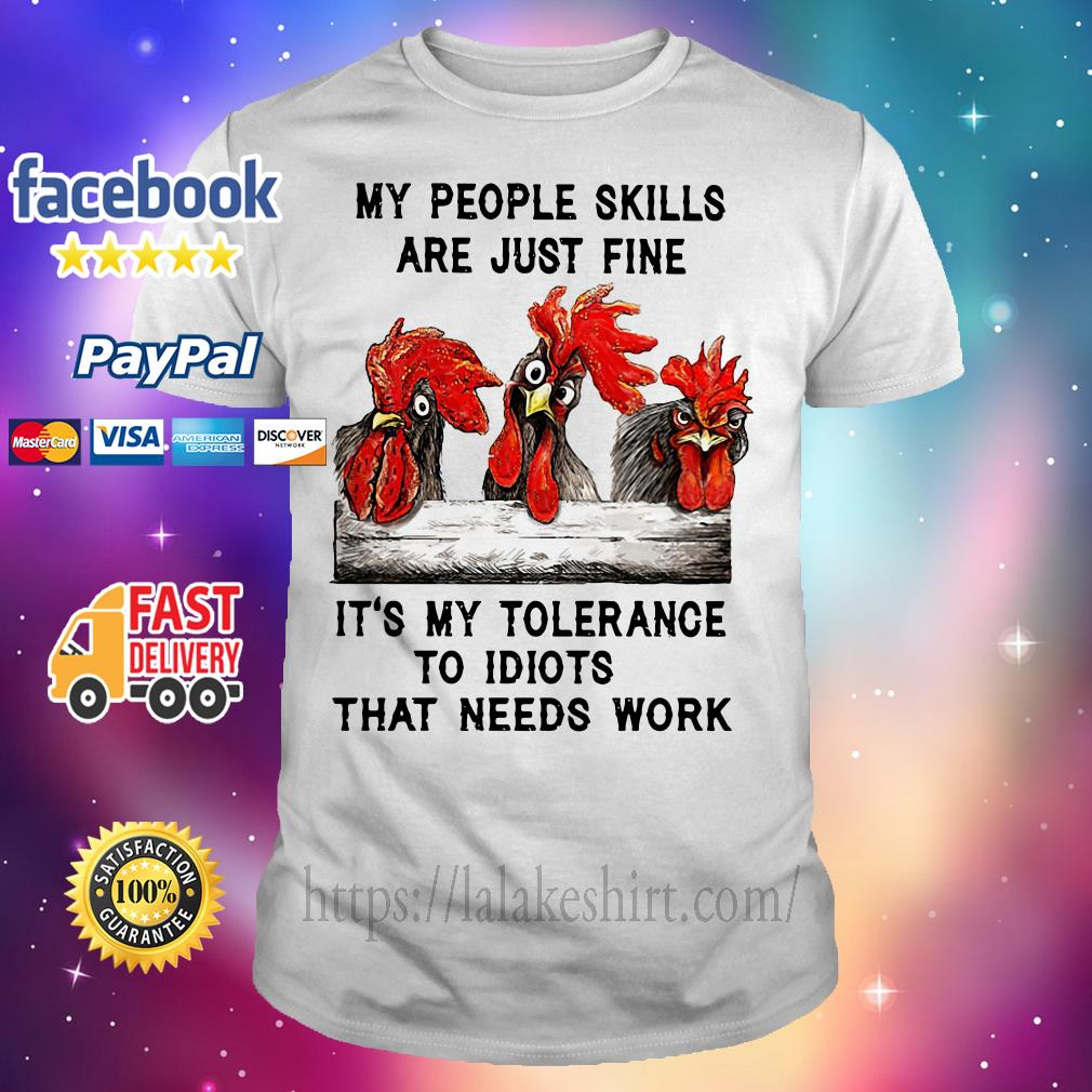 Chicken My people skills are just fine it's my tolerance to idiots that needs work shirt