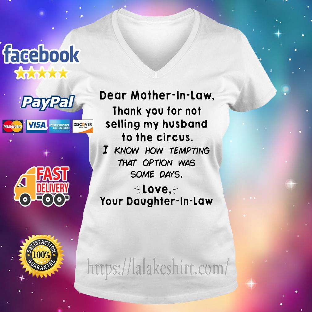 Dear mother in law thank you for not selling my Husband to the circus V-neck t-shirt