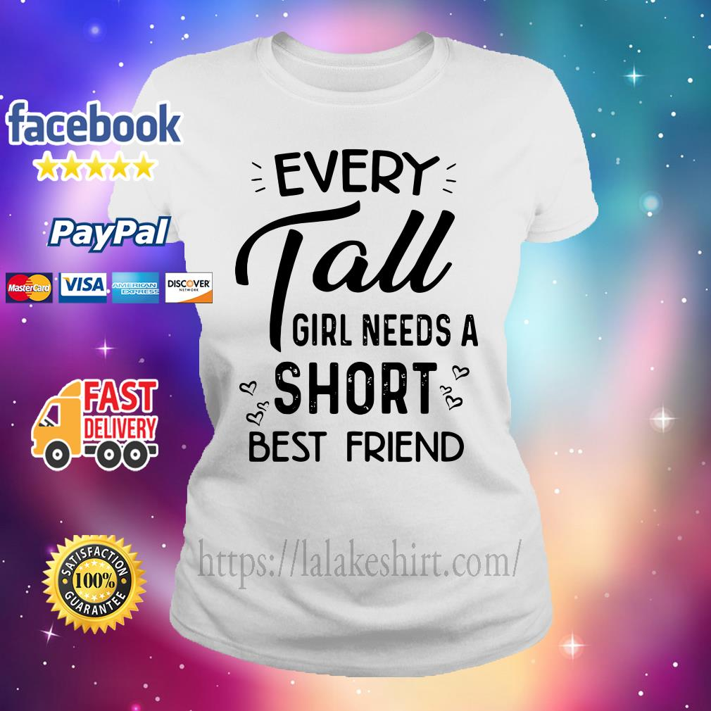 Every tall girl needs a short best friend Ladies tee