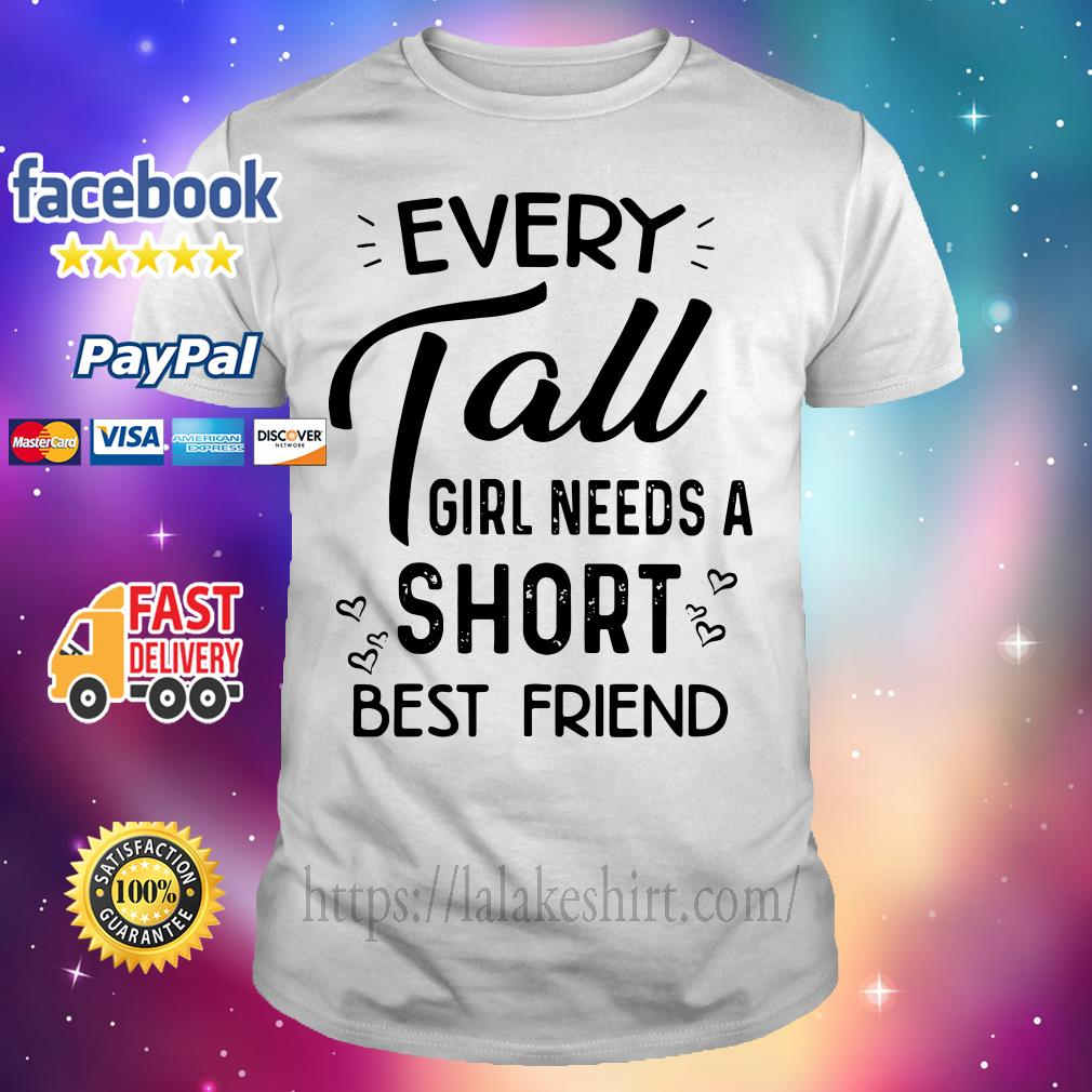 Every tall girl needs a short best friend shirt