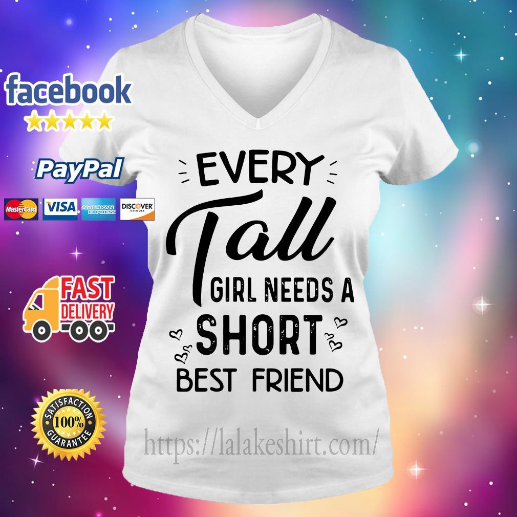 Every tall girl needs a short best friend V-neck t-shirt