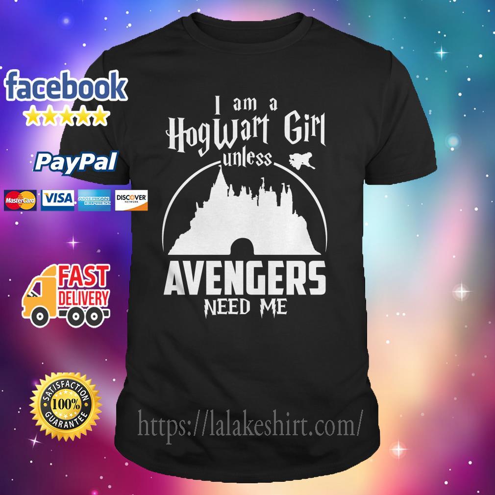 I am a Hogwarts girl unless Avengers need me shirt